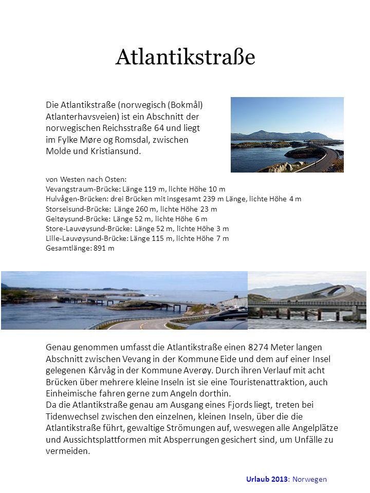 Atlantikstraße Die Atlantikstraße (norwegisch (Bokmål) Atlanterhavsveien) ist ein Abschnitt der norwegischen Reichsstraße 64 und liegt.