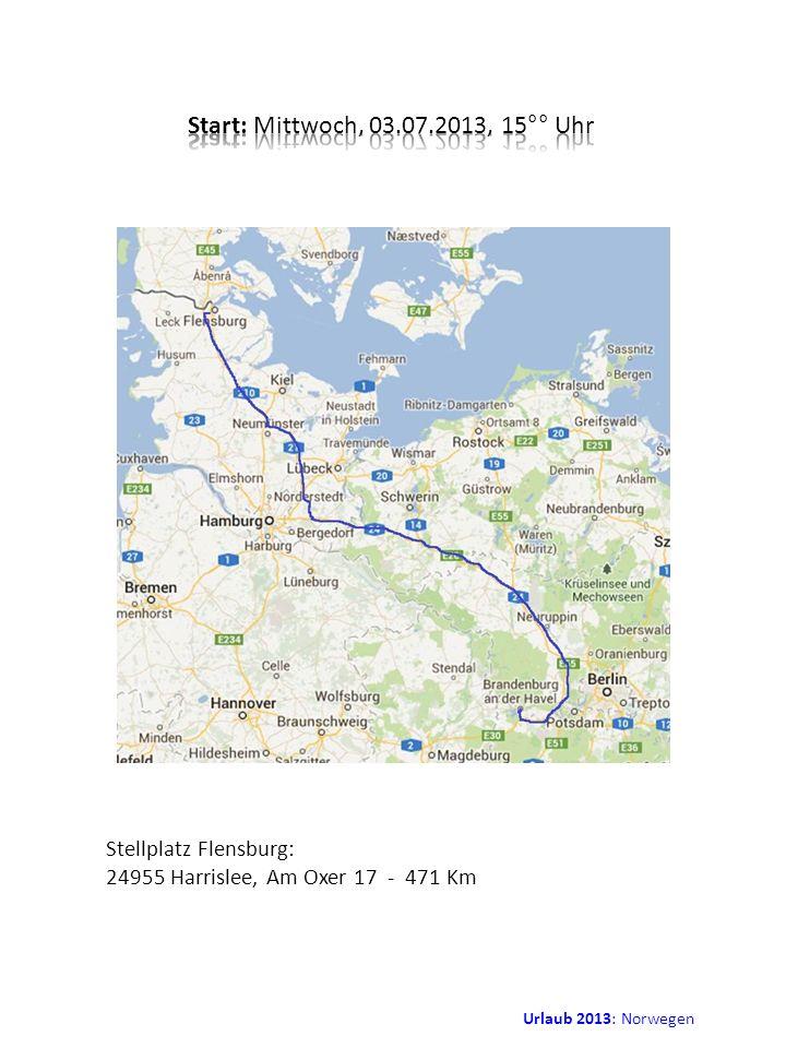 Start: Mittwoch, 03.07.2013, 15°° Uhr Stellplatz Flensburg: 24955 Harrislee, Am Oxer 17 - 471 Km.