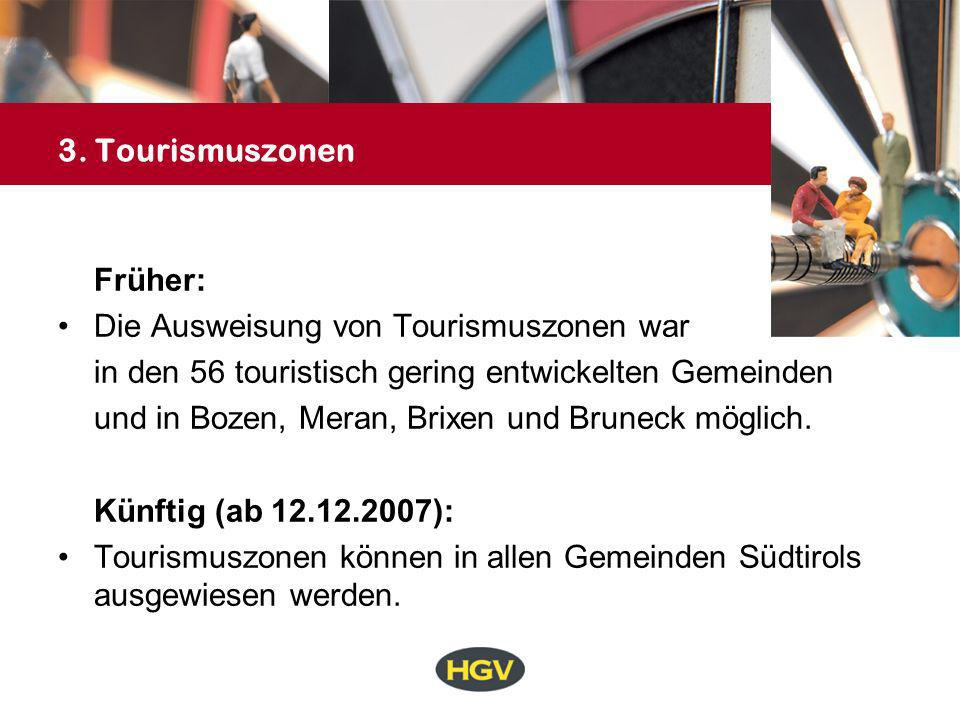 3. Tourismuszonen Früher: Die Ausweisung von Tourismuszonen war. in den 56 touristisch gering entwickelten Gemeinden.