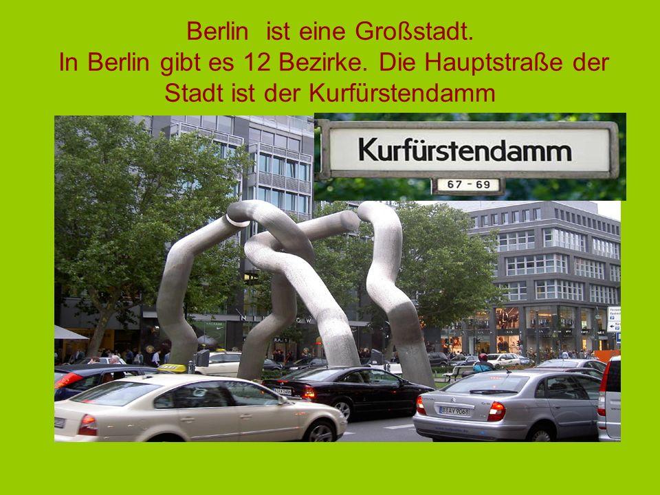 Berlin ist eine Großstadt. In Berlin gibt es 12 Bezirke