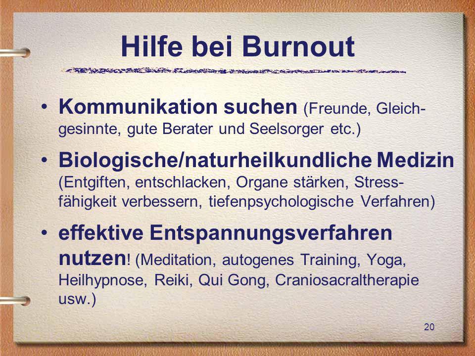 Burnout 24.3.2009. Hilfe bei Burnout. Kommunikation suchen (Freunde, Gleich- gesinnte, gute Berater und Seelsorger etc.)