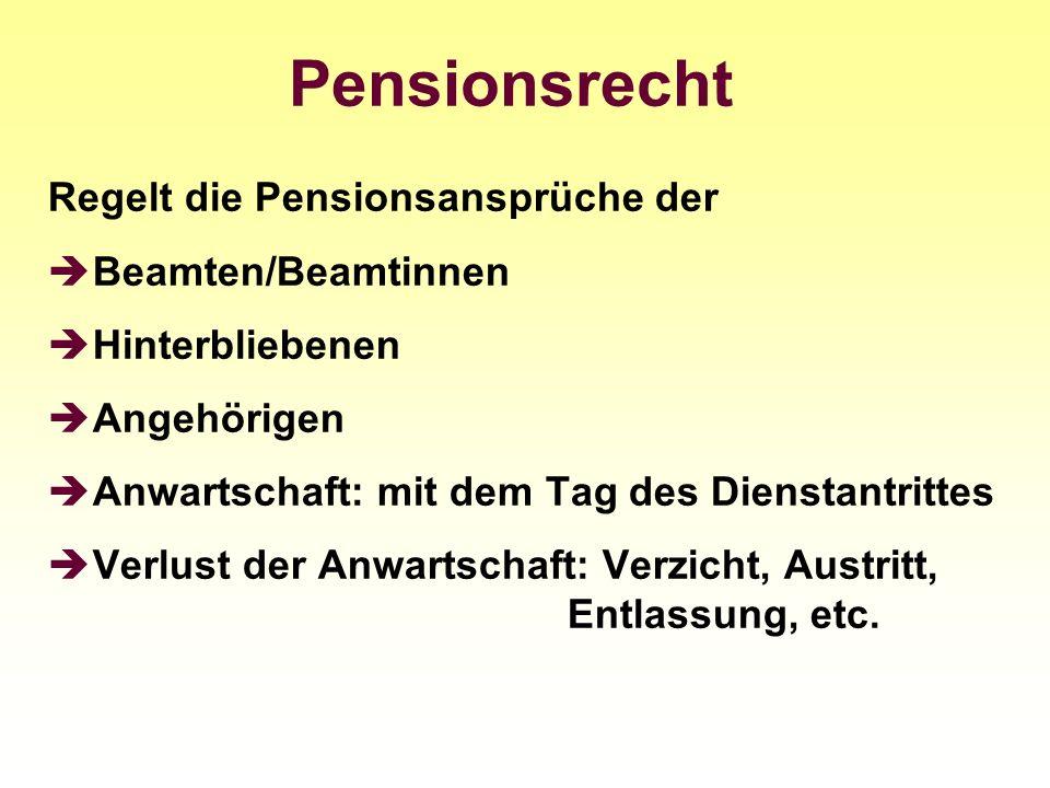Pensionsrecht Regelt die Pensionsansprüche der Beamten/Beamtinnen