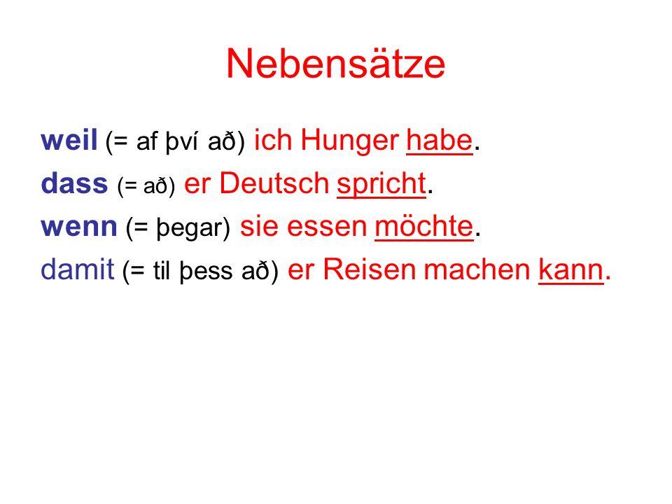 Nebensätze weil (= af því að) ich Hunger habe.