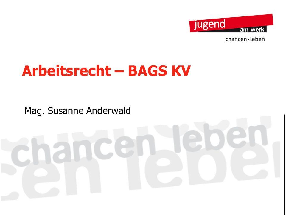 Arbeitsrecht – BAGS KV Mag. Susanne Anderwald 1