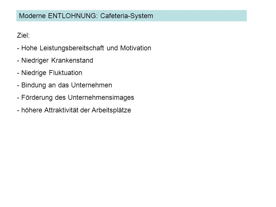 ENTLOHNUNG Moderne ENTLOHNUNG: Cafeteria-System. Ziel: Hohe Leistungsbereitschaft und Motivation.
