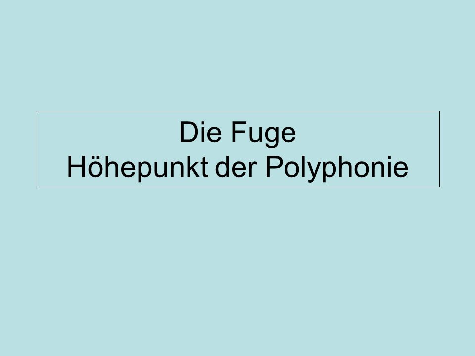 Die Fuge Höhepunkt der Polyphonie