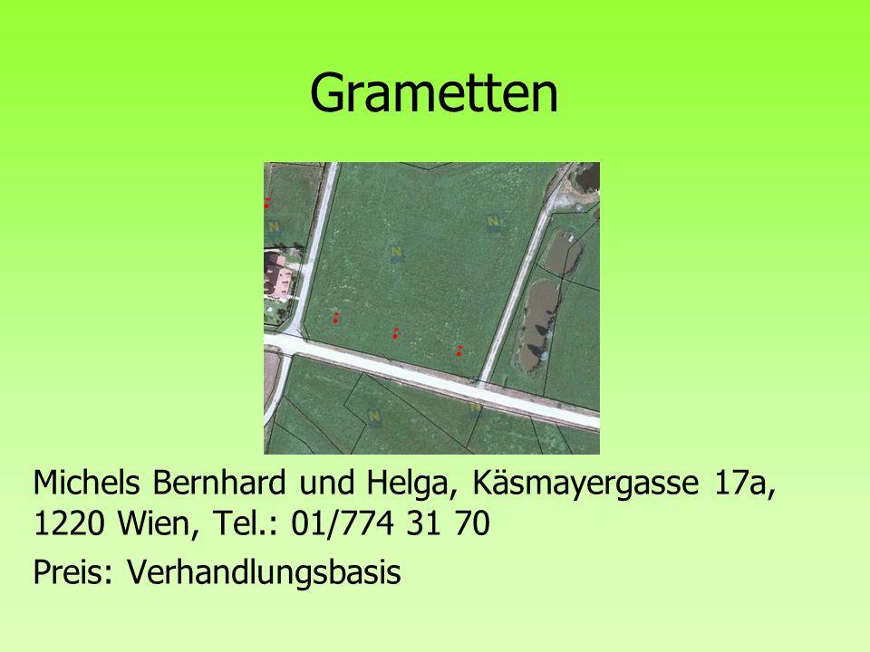 Grametten Michels Bernhard und Helga, Käsmayergasse 17a, 1220 Wien, Tel.: 01/774 31 70.