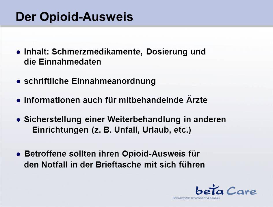 Der Opioid-Ausweis ● Inhalt: Schmerzmedikamente, Dosierung und die Einnahmedaten. ● schriftliche Einnahmeanordnung.
