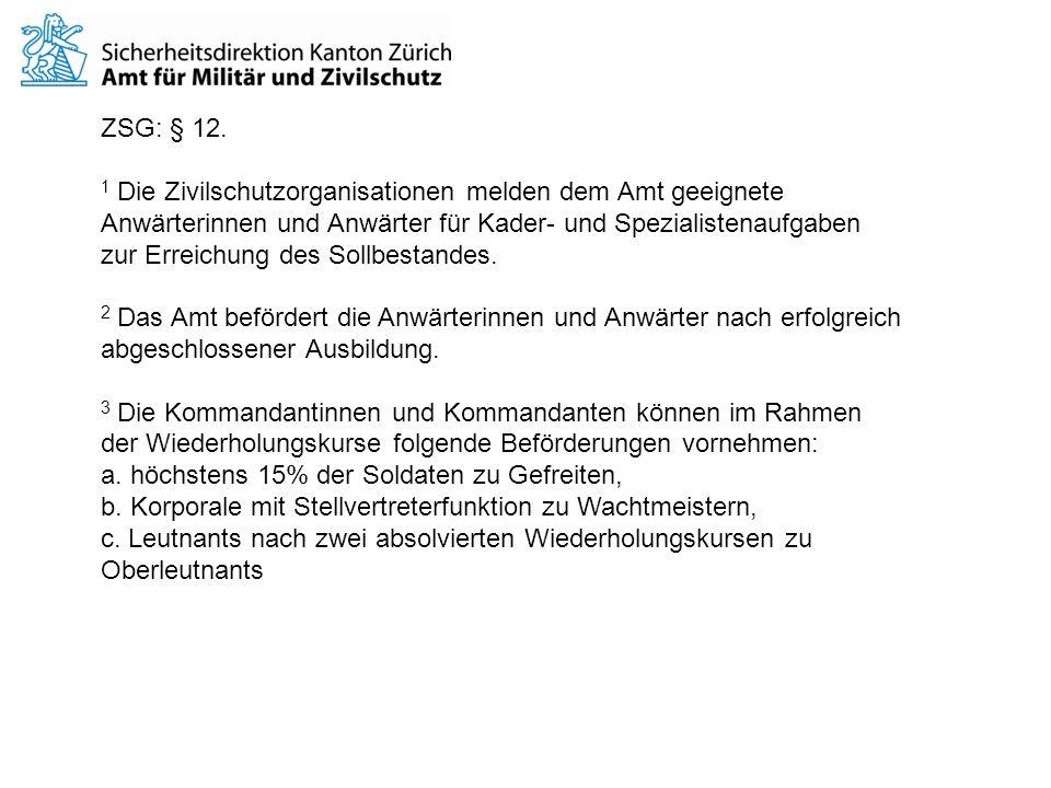 ZSG: § 12. 1 Die Zivilschutzorganisationen melden dem Amt geeignete. Anwärterinnen und Anwärter für Kader- und Spezialistenaufgaben.