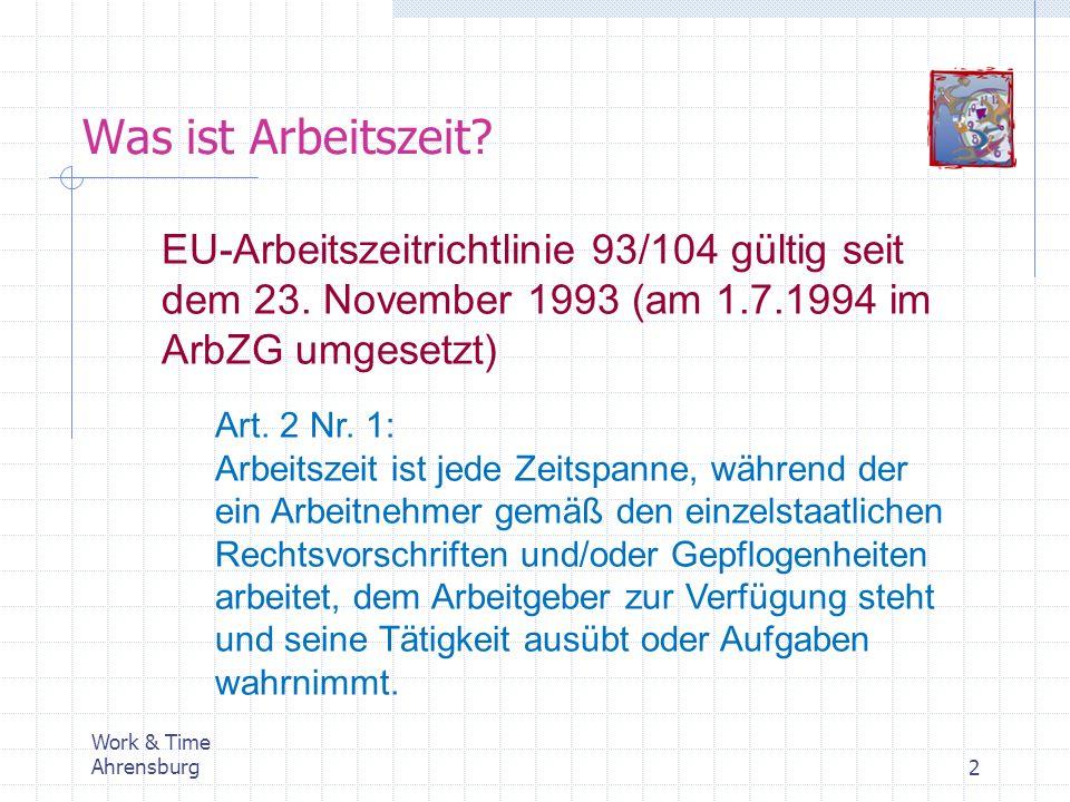 Was ist Arbeitszeit EU-Arbeitszeitrichtlinie 93/104 gültig seit dem 23. November 1993 (am 1.7.1994 im ArbZG umgesetzt)