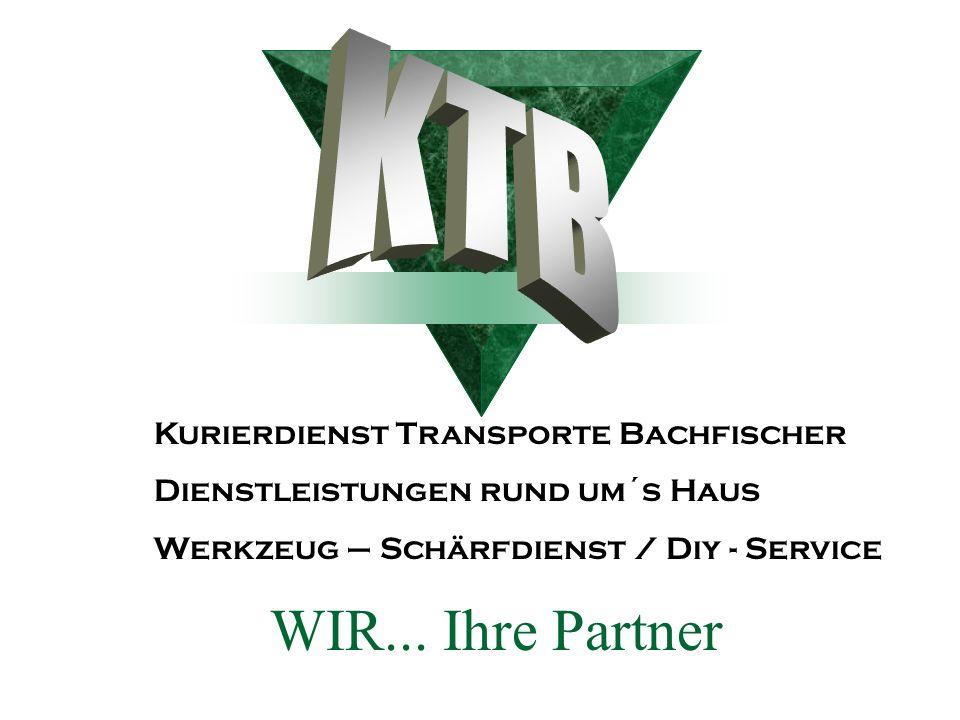 WIR... Ihre Partner KTB Kurierdienst Transporte Bachfischer