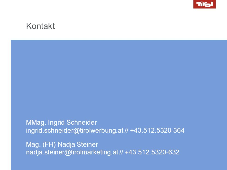 KontaktMMag. Ingrid Schneider ingrid.schneider@tirolwerbung.at // +43.512.5320-364.