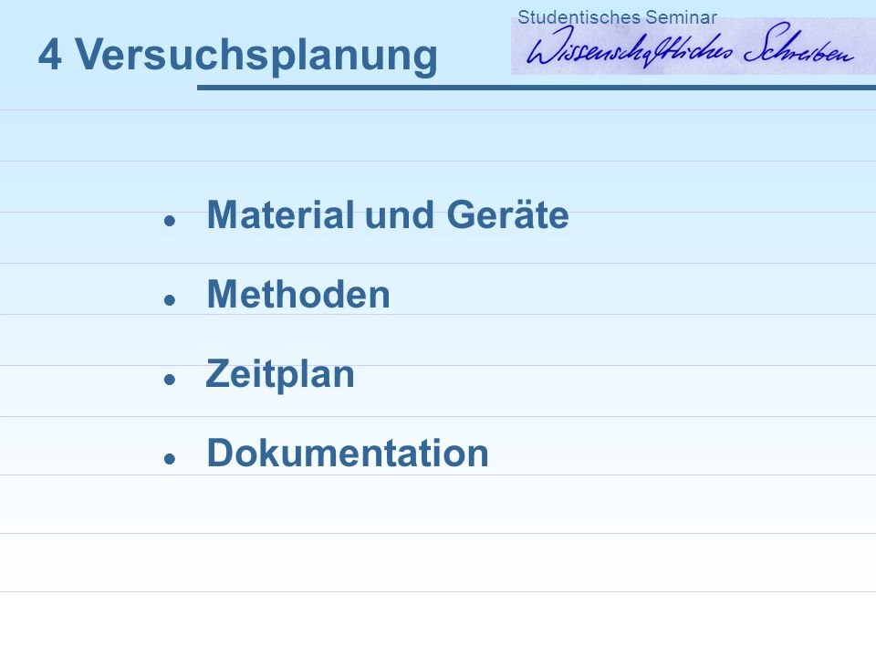 4 Versuchsplanung Material und Geräte Methoden Zeitplan Dokumentation