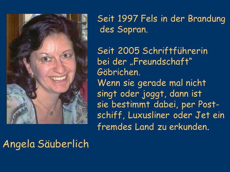 Angela Säuberlich Seit 1997 Fels in der Brandung des Sopran.
