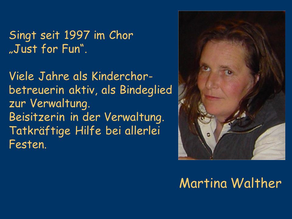 "Martina Walther Singt seit 1997 im Chor ""Just for Fun ."