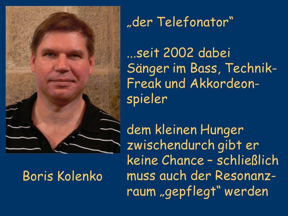 """""""der Telefonator ...seit 2002 dabei. Sänger im Bass, Technik- Freak und Akkordeon- spieler. dem kleinen Hunger."""