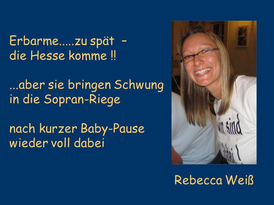 Erbarme.....zu spät – die Hesse komme !! ...aber sie bringen Schwung. in die Sopran-Riege. nach kurzer Baby-Pause.