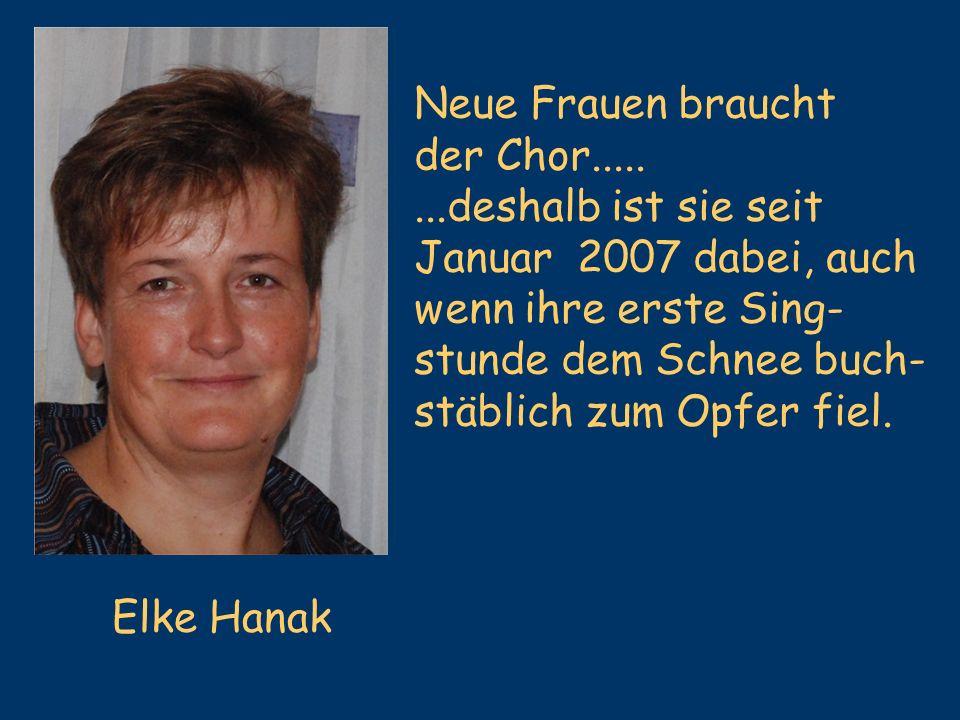 Neue Frauen braucht der Chor..... ...deshalb ist sie seit. Januar 2007 dabei, auch. wenn ihre erste Sing-