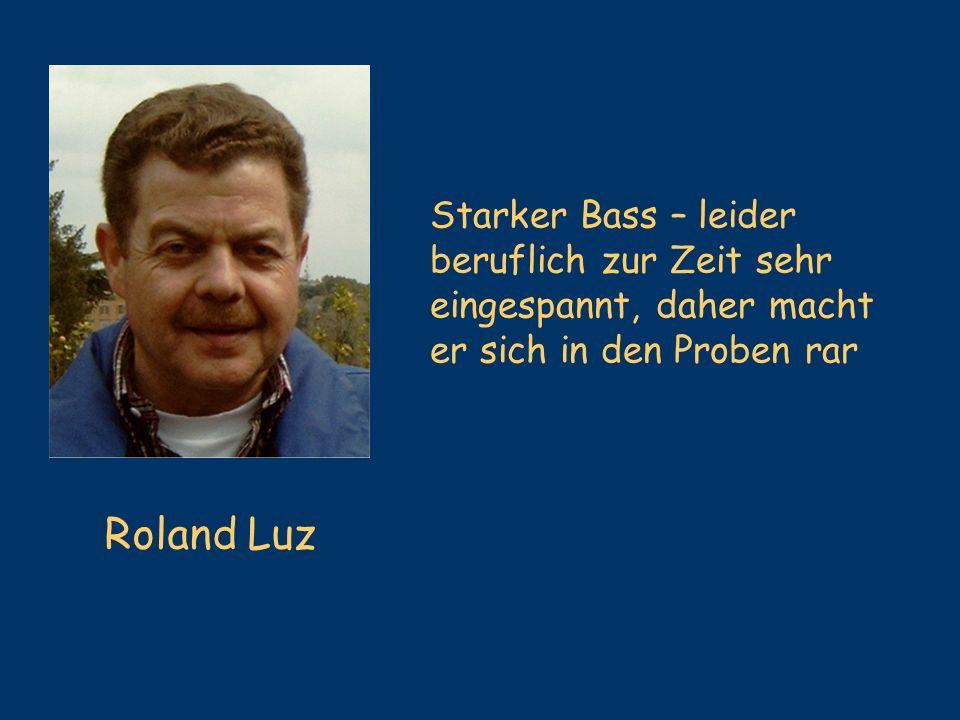 Roland Luz Starker Bass – leider beruflich zur Zeit sehr