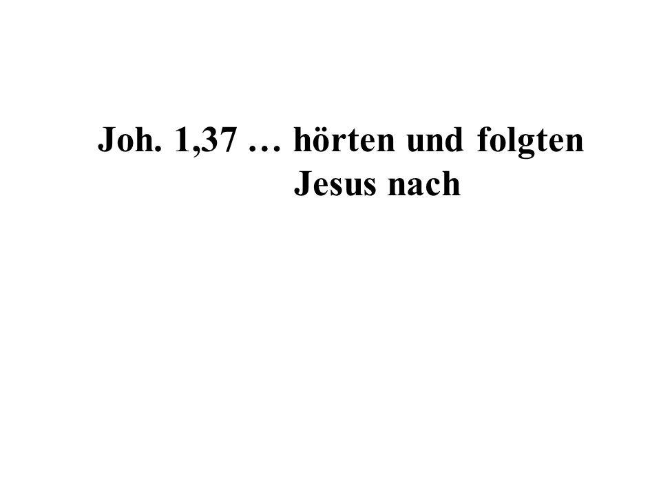 Joh. 1,37 … hörten und folgten