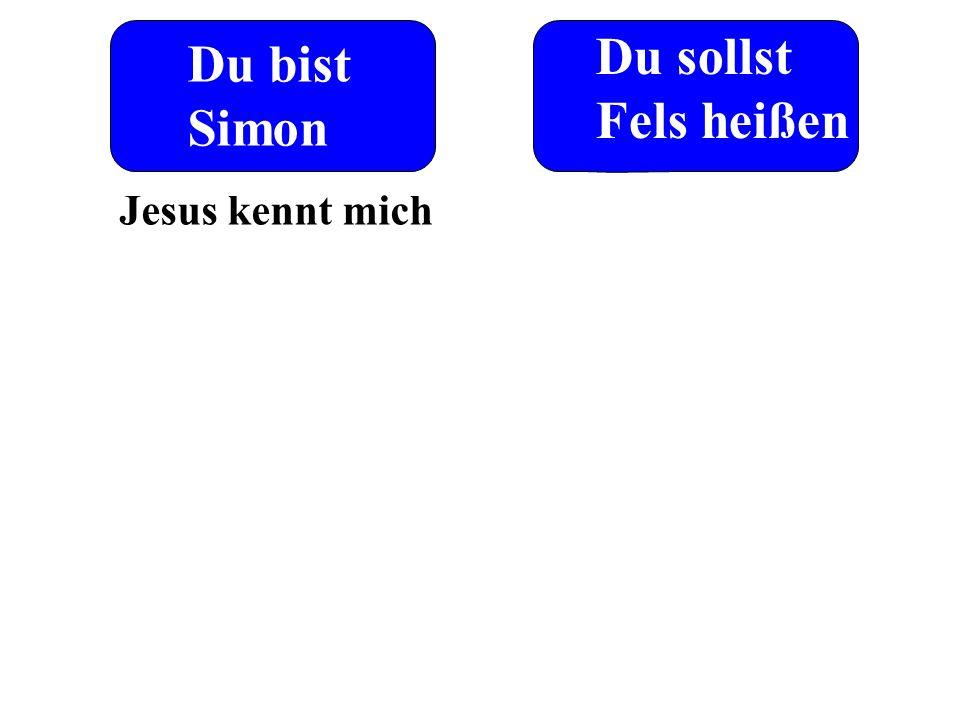 Du sollst Fels heißen Du bist Simon Jesus kennt mich