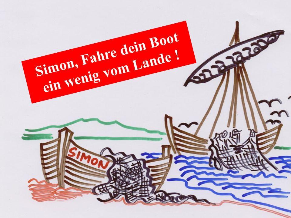 Simon, Fahre dein Boot ein wenig vom Lande !