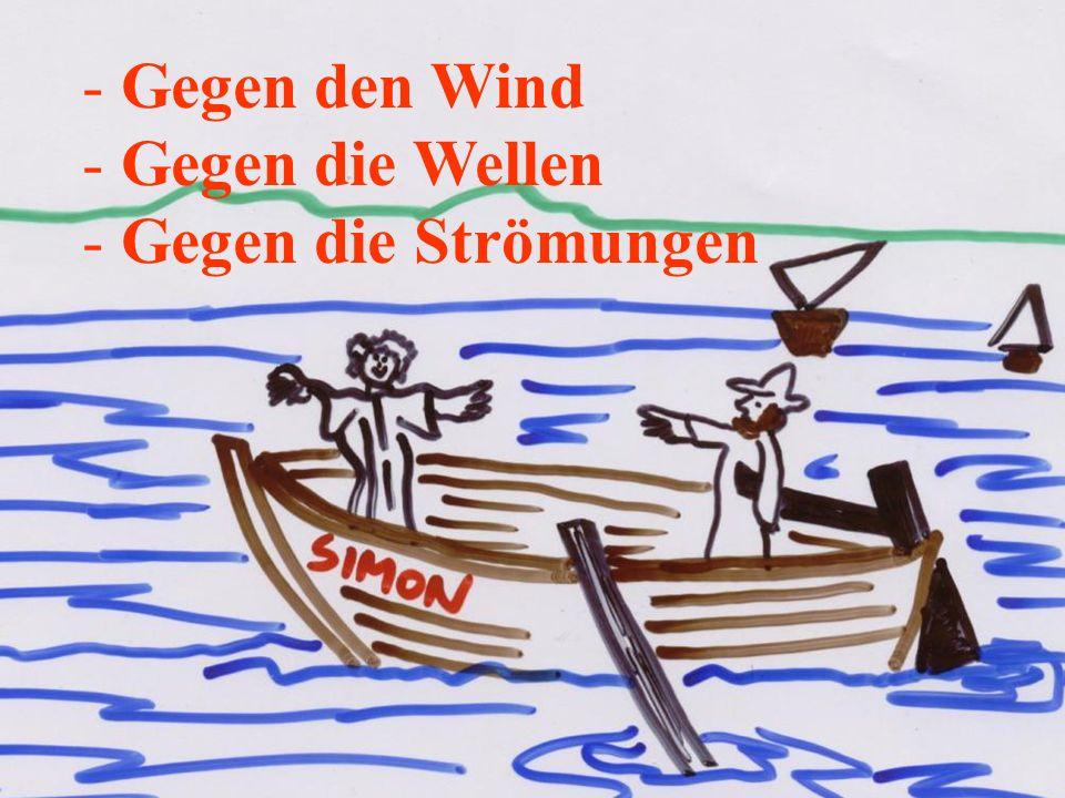 Gegen den Wind Gegen die Wellen Gegen die Strömungen