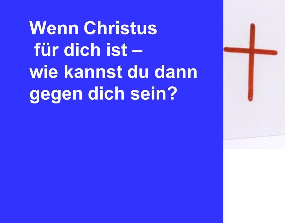 Wenn Christus für dich ist – wie kannst du dann gegen dich sein