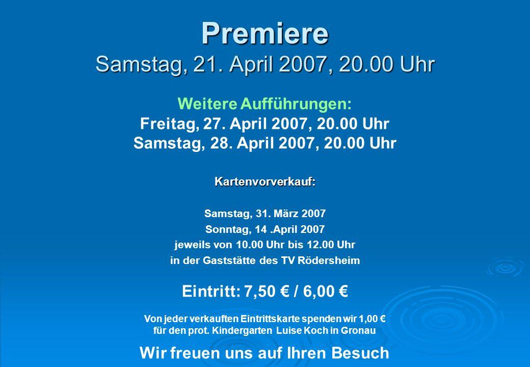Premiere Samstag, 21. April 2007, 20.00 Uhr