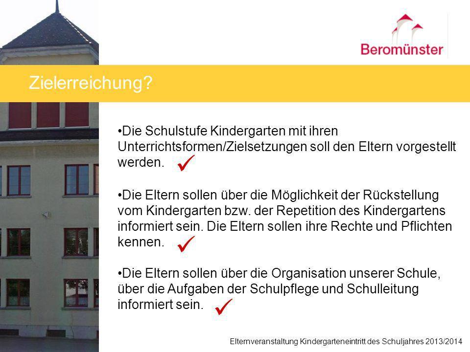 Zielerreichung Die Schulstufe Kindergarten mit ihren Unterrichtsformen/Zielsetzungen soll den Eltern vorgestellt werden.
