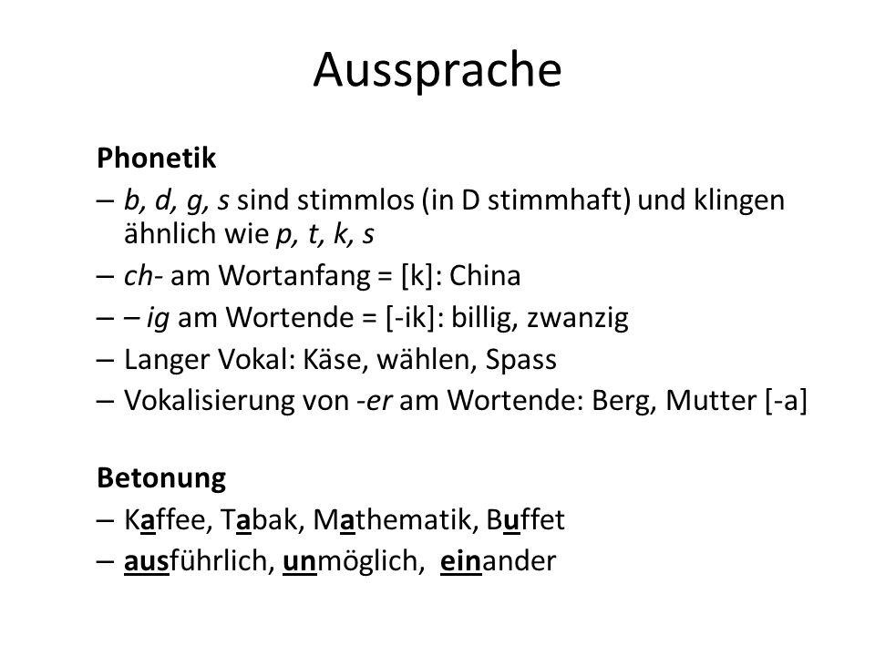 Aussprache Phonetik. b, d, g, s sind stimmlos (in D stimmhaft) und klingen ähnlich wie p, t, k, s.