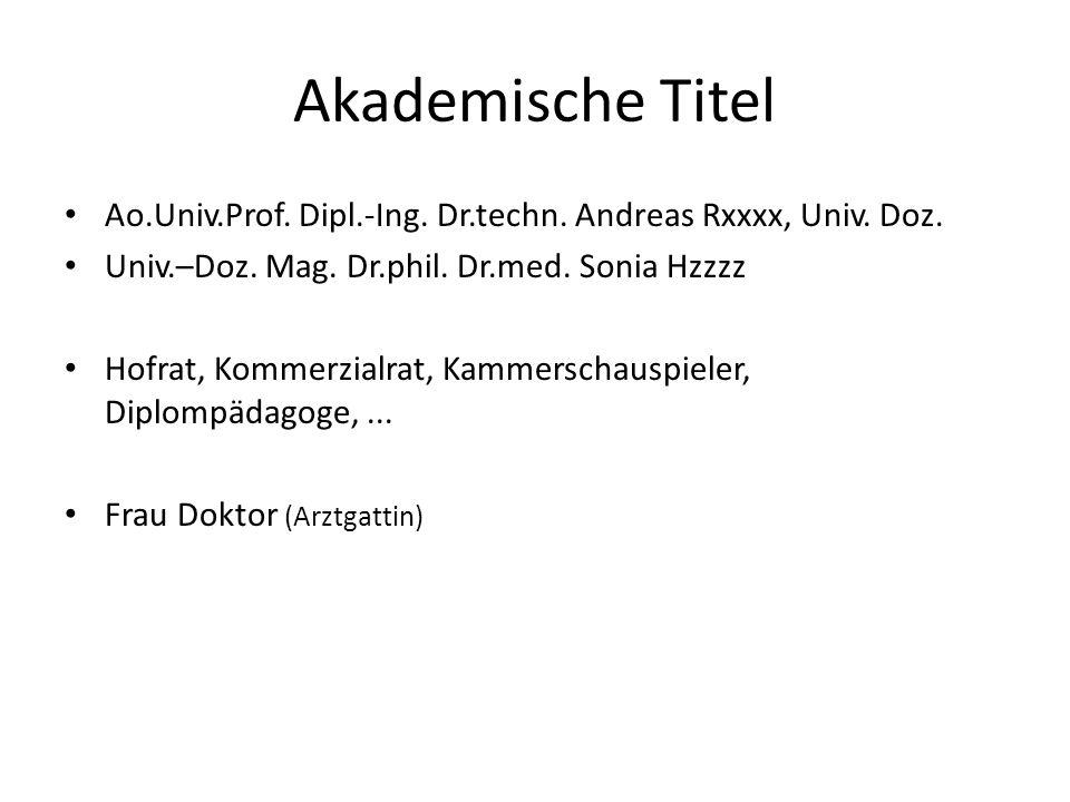 Akademische Titel Ao.Univ.Prof. Dipl.-Ing. Dr.techn. Andreas Rxxxx, Univ. Doz. Univ.–Doz. Mag. Dr.phil. Dr.med. Sonia Hzzzz.