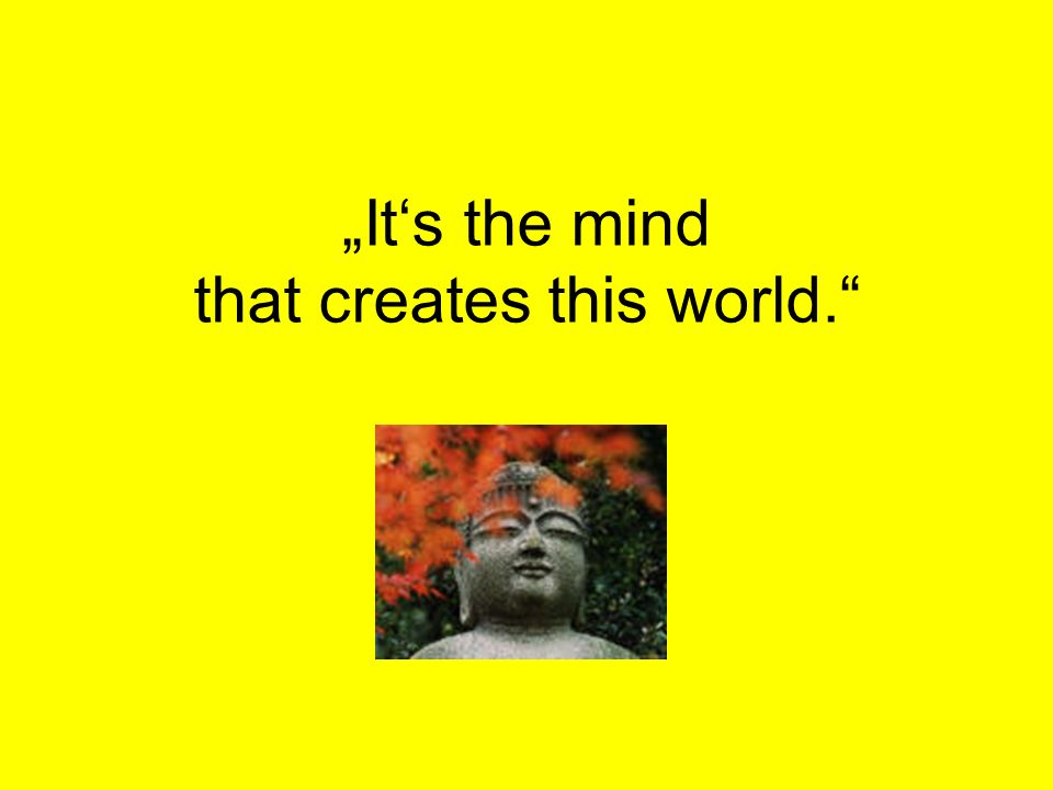 that creates this world.