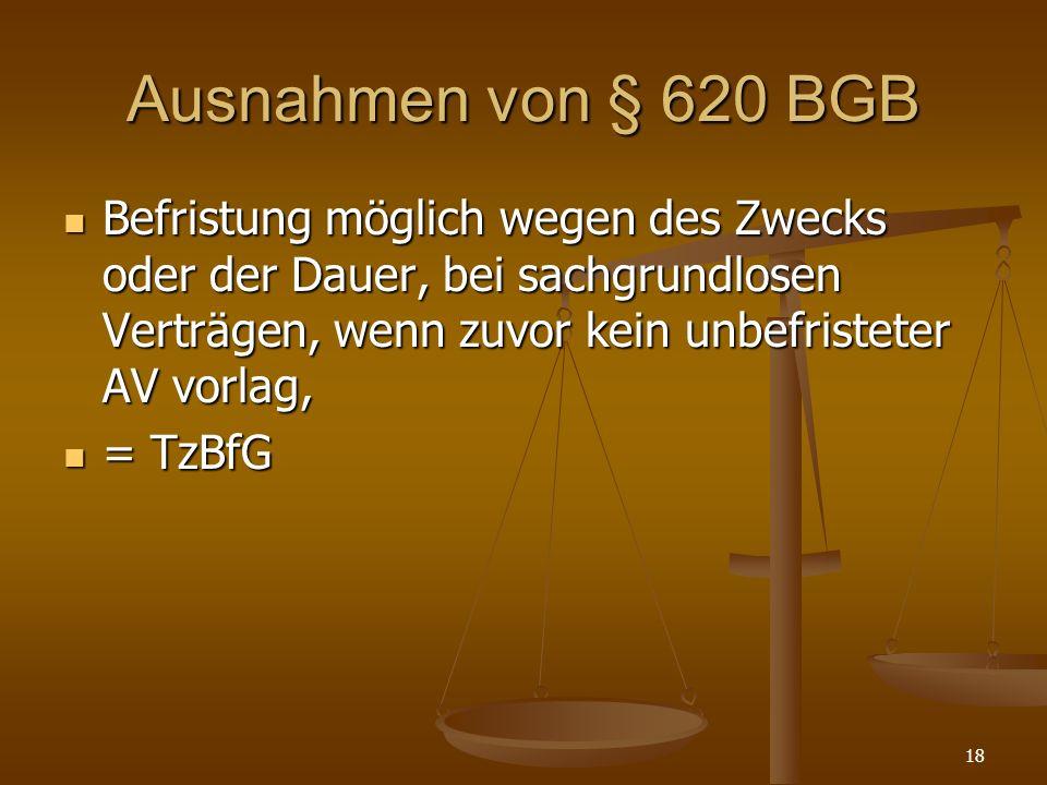 Ausnahmen von § 620 BGB Befristung möglich wegen des Zwecks oder der Dauer, bei sachgrundlosen Verträgen, wenn zuvor kein unbefristeter AV vorlag,