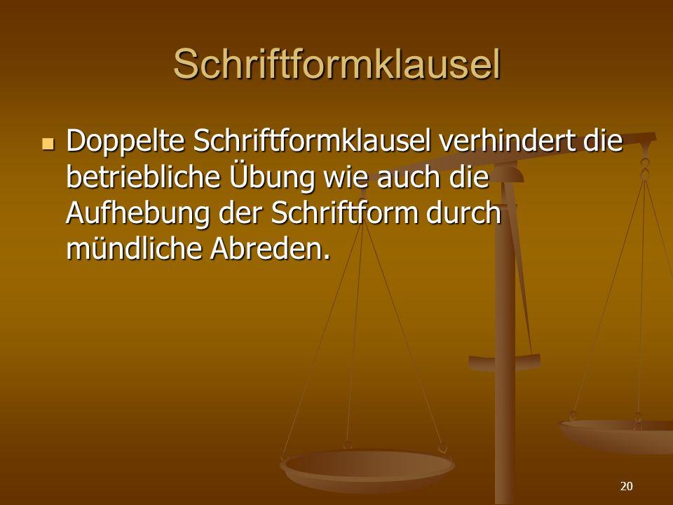 Schriftformklausel Doppelte Schriftformklausel verhindert die betriebliche Übung wie auch die Aufhebung der Schriftform durch mündliche Abreden.