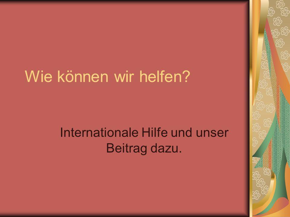 Internationale Hilfe und unser Beitrag dazu.
