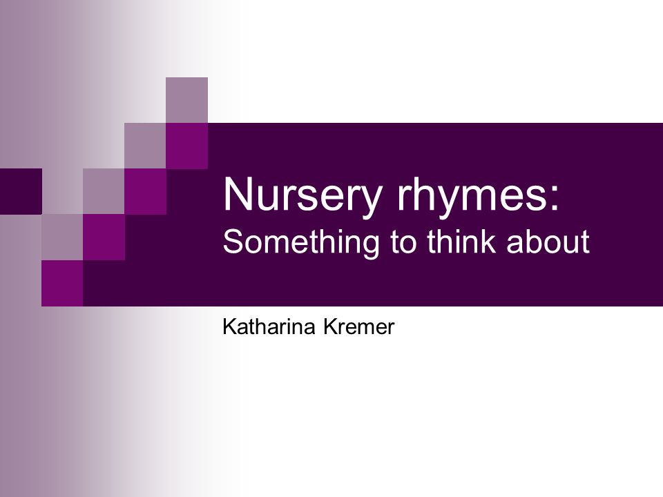 Nursery rhymes: Something to think about