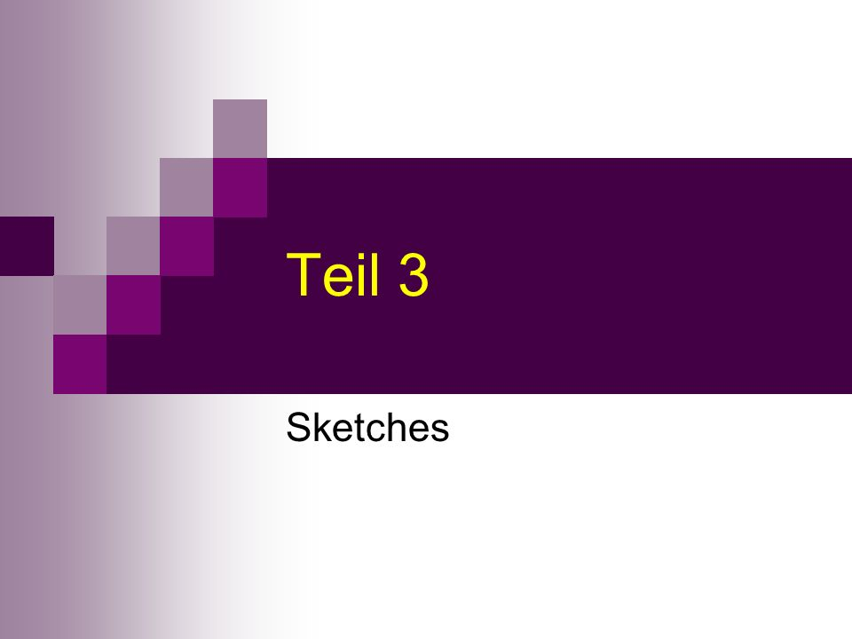 Teil 3 Sketches