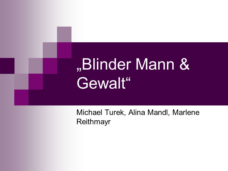 """Blinder Mann & Gewalt"