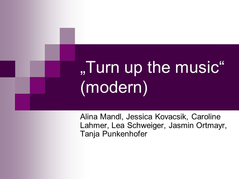 """Turn up the music (modern)"