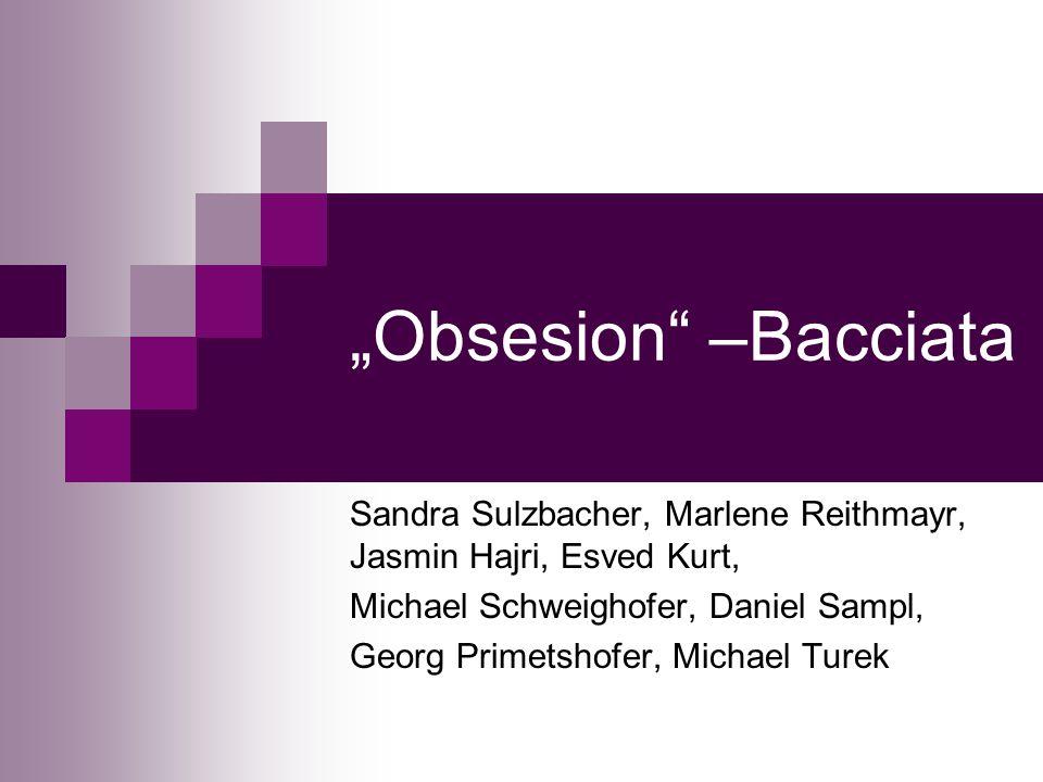 """Obsesion –Bacciata Sandra Sulzbacher, Marlene Reithmayr, Jasmin Hajri, Esved Kurt,"