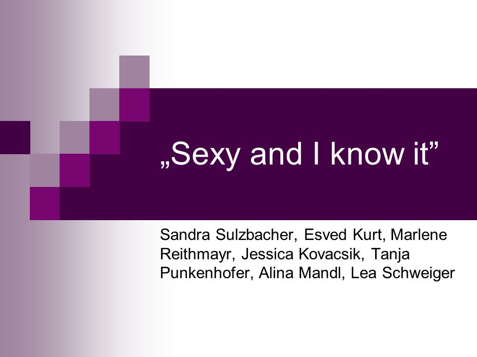 """Sexy and I know it Sandra Sulzbacher, Esved Kurt, Marlene Reithmayr, Jessica Kovacsik, Tanja Punkenhofer, Alina Mandl, Lea Schweiger."