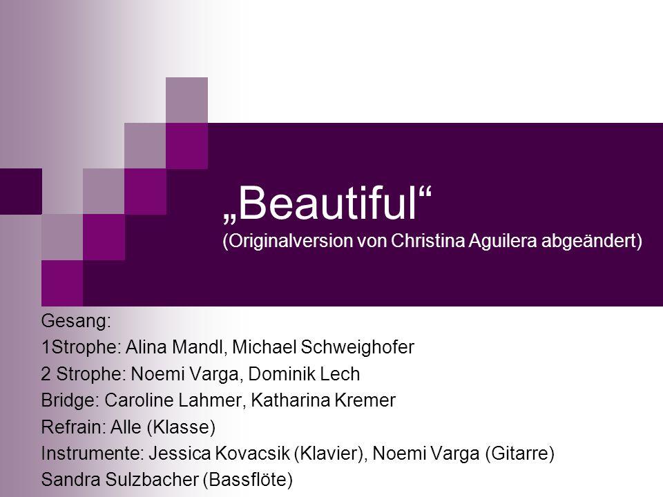 """Beautiful (Originalversion von Christina Aguilera abgeändert)"