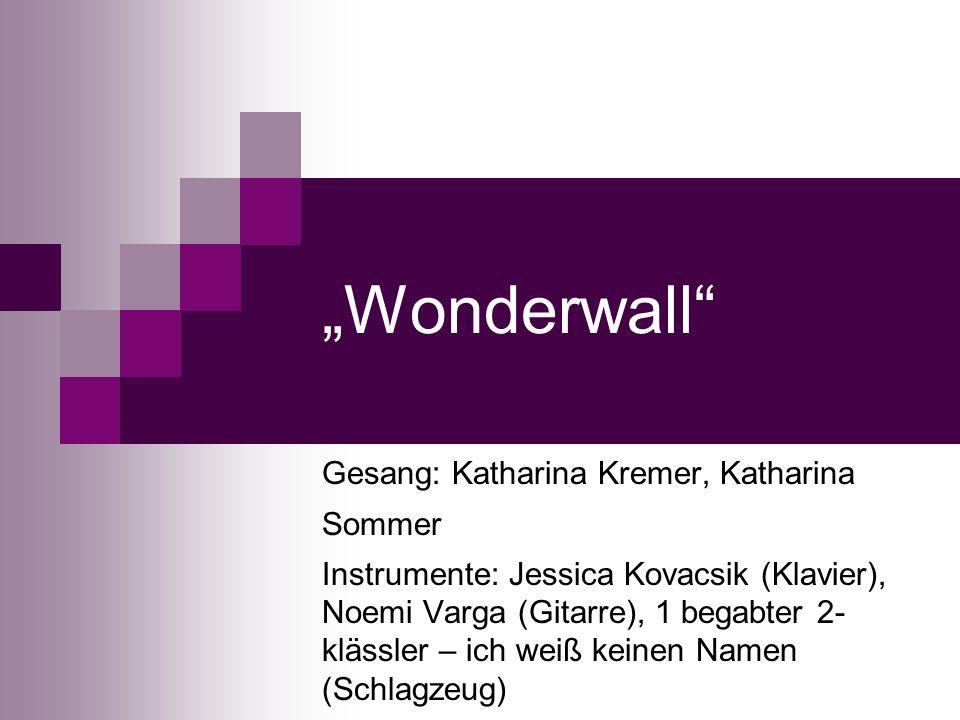 """Wonderwall Gesang: Katharina Kremer, Katharina Sommer"