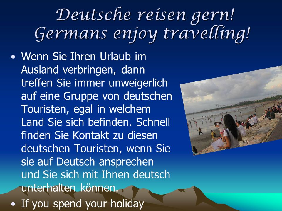 Deutsche reisen gern! Germans enjoy travelling!