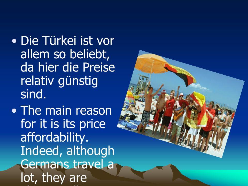 Die Türkei ist vor allem so beliebt, da hier die Preise relativ günstig sind.