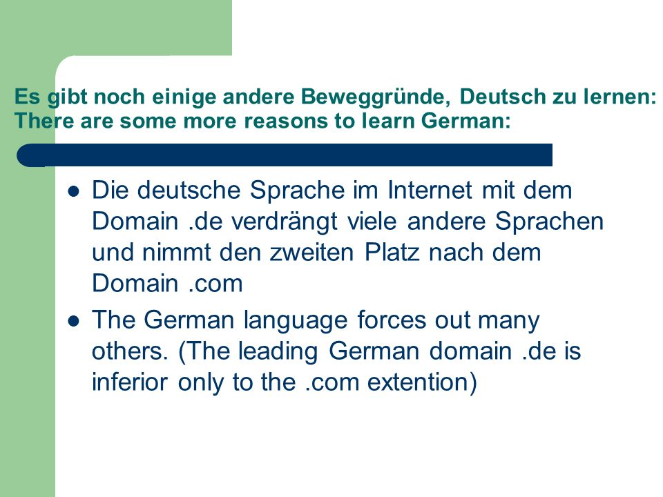 Es gibt noch einige andere Beweggründe, Deutsch zu lernen: There are some more reasons to learn German:
