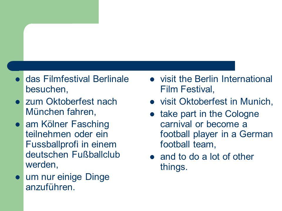 das Filmfestival Berlinale besuchen,