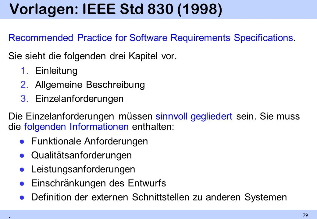 Vorlagen: IEEE Std 830 (1998)Recommended Practice for Software Requirements Specifications. Sie sieht die folgenden drei Kapitel vor.