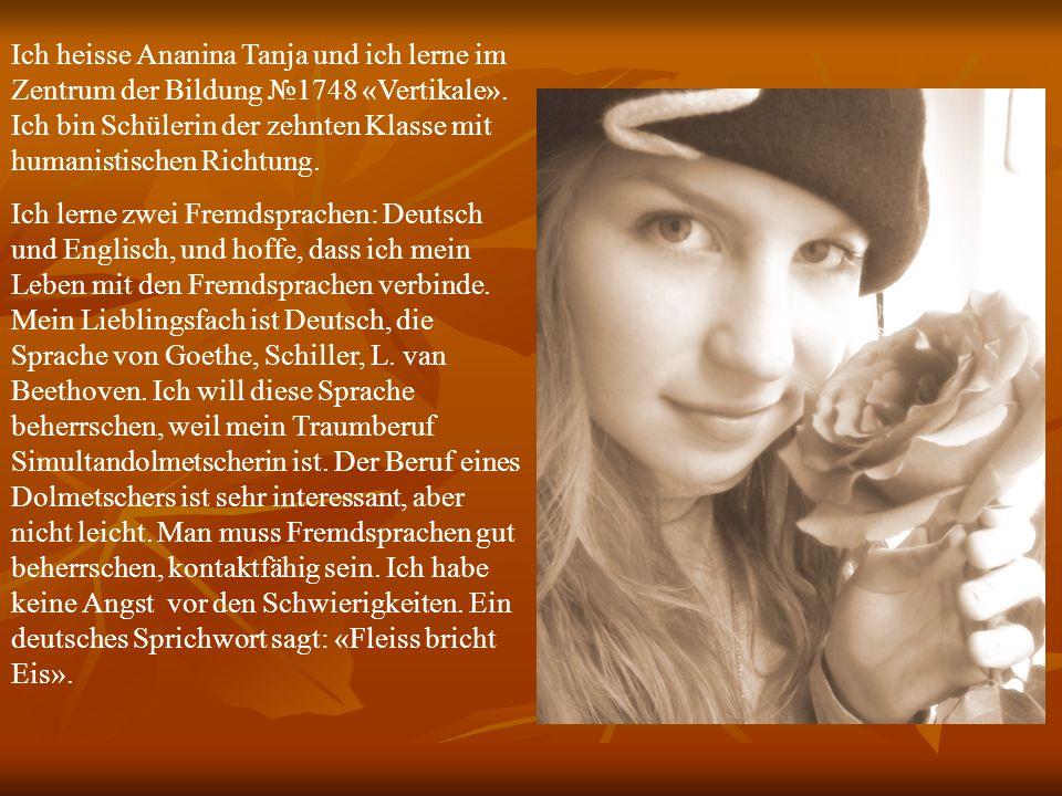 Ich heisse Ananina Tanja und ich lerne im Zentrum der Bildung №1748 «Vertikale». Ich bin Schülerin der zehnten Klasse mit humanistischen Richtung.